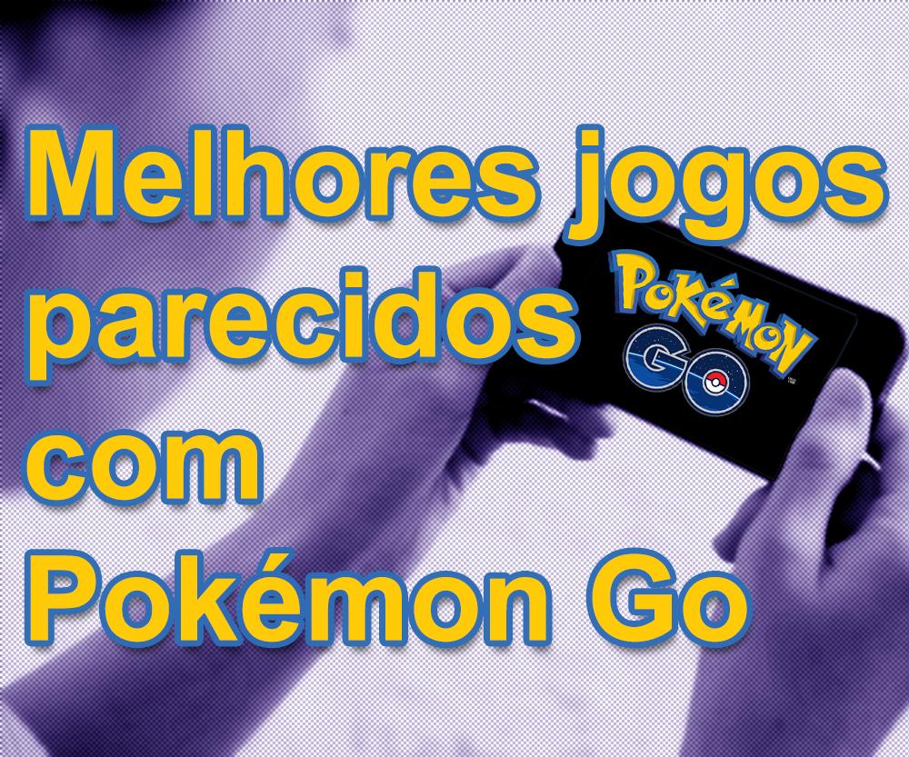 Jogos-parecidos-pokemon-go